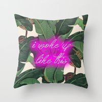 i woke up like this Throw Pillows featuring I Woke Up Like This by Mark Baker-Sanchez