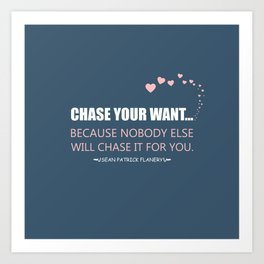 Flanery - Chase Your Want Art Print