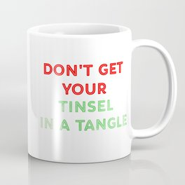 Don't Get Your Tinsel In A Tangle Green And Red Coffee Mug