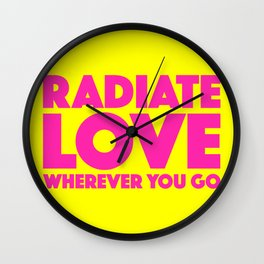 Radiate Love Wherever You Go Quote Wall Clock