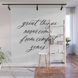 Great things never come from comfort zones Wall Mural