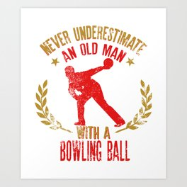 Never Underestimate An Old Man With A Bowling Ball Gift for Bowler Art Print