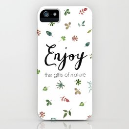 Enjoy the gifts of nature iPhone Case