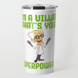 "Animation Shirt For Anime Lovers Saying ""I'm A Villain What's Your Superpower?"" T-shirt Design Travel Mug"