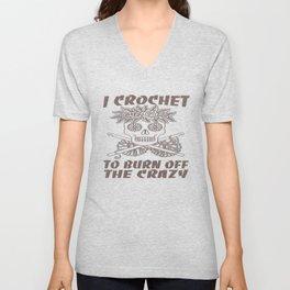 I CROCHET TO BURN OFF THE CRAZY Unisex V-Neck