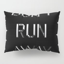 Don't run away Pillow Sham