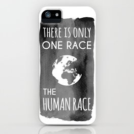 There is Only One Race. The Human Race. iPhone Case