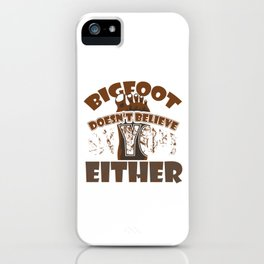 Big Foot Doesn't Believe in You Either Sasquatch Bigfoot Sarcasm Statement iPhone Case