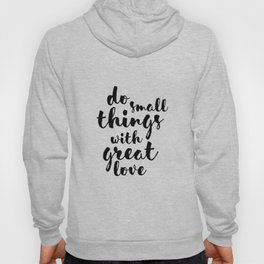 Do Small Things with Great Love Handwritten Quote Hoody