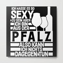 Palatinate - Sexy Palatinate Funny Saying Metal Print