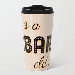 Life Is A Cabaret, Old Chum! Travel Mug