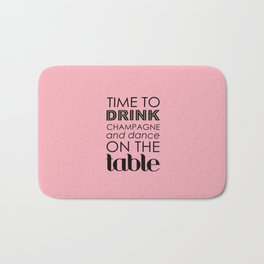 Drink Champagne and Dance Bath Mat