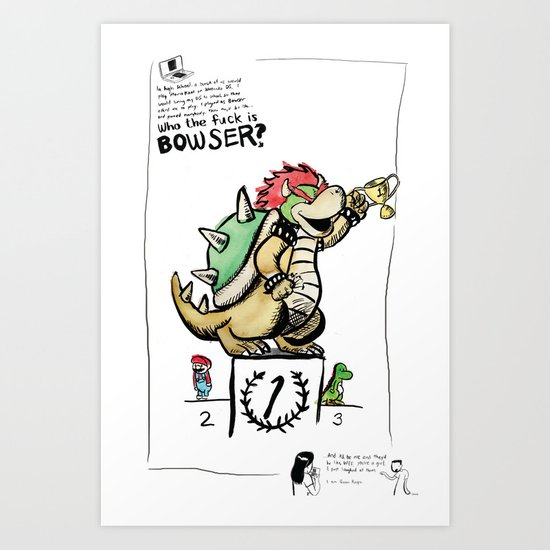 Who The Fuck Is Bowser? Art Print