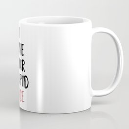 I LOVE YOUR STUPID FACE - Love Valentines Quote Coffee Mug