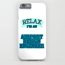 """""""Relax I'm an Airport Design Engineer"""" tee design made specially for aircraft lovers like you!  iPhone Case"""