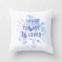 you are so loved – indigo Throw Pillow