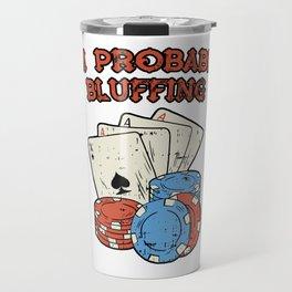 I'm Probably Bluffing Poker Blackjack Casino Gift Travel Mug