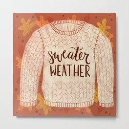Sweater Weather is Better! Metal Print