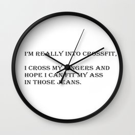 Hope I can Fit My Ass in Those Jeans Wall Clock
