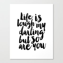 PRINTABLE Art,Life IS Tough My Darling But So Are You,Gift for Her,Funny Print,Women Gifts,Typograph Canvas Print