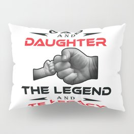 Dad and daughter the legend and the legacy Pillow Sham