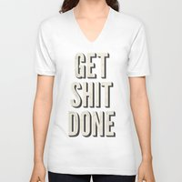 get shit done V-neck T-shirts featuring Get Shit Done by Bill Pyle