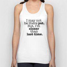 I may not be there yet. Unisex Tank Top