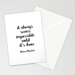 IT ALWAYS SEEMS IMPOSSIBLE UNTIL IT'S DONE - Nelson Mandela Stationery Cards