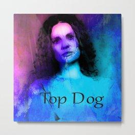 TOP DOG Metal Print