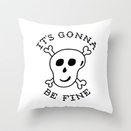 It's Gonna Be Fine Throw Pillow