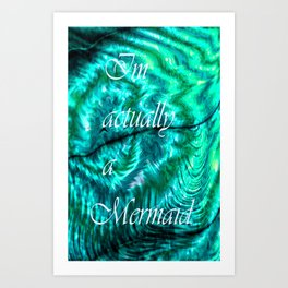 I´m Actually A Mermaid - Turquoise Art Print