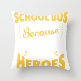 School Bus Driver Because Even Students Need Heroes Throw Pillow