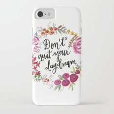 Don't Quit Your Day Dream - Floral Watercolor and Calligraphy  Slim Case iPhone 7