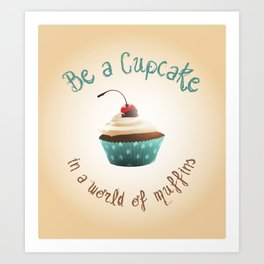 Be a cupcake ! Art Print