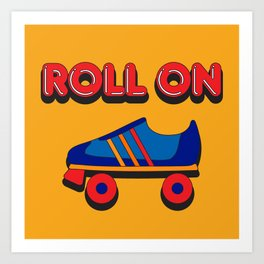 Roll On Rollerskate Art Print