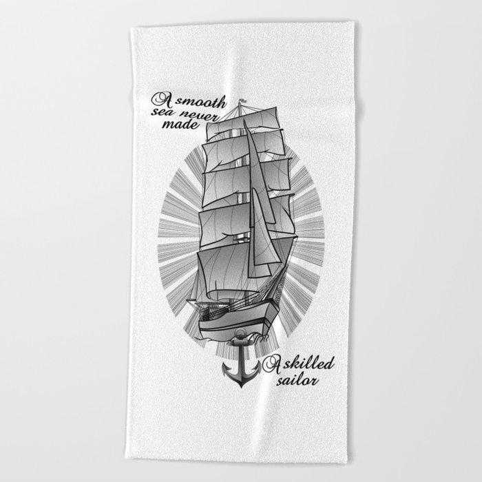 A smooth sea never made a skilled sailor Beach Towel