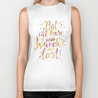 not all who wander are lost Biker Tanks featuring Not All Those Who Wander Are Lost by IndigoEleven