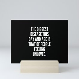 The biggest disease this day and age is that of people feeling unloved Mini Art Print