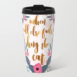 When all else fails hug the cat // funny cat quote Travel Mug