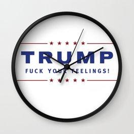Trump - Fuck Your Feelings Wall Clock