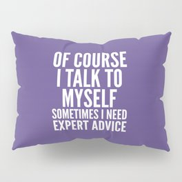 Of Course I Talk To Myself Sometimes I Need Expert Advice (Ultra Violet) Pillow Sham