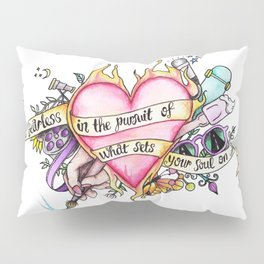 Be Fearless In The Pursuit Of What Sets Your Soul On Fire Pillow Sham