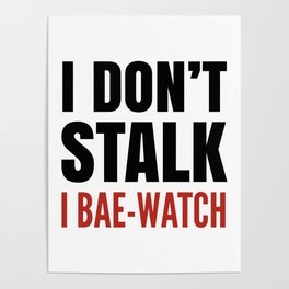 I DON'T STALK, I BAE-WATCH Poster