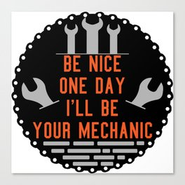 Be nice one day i'll be your mechanic Canvas Print