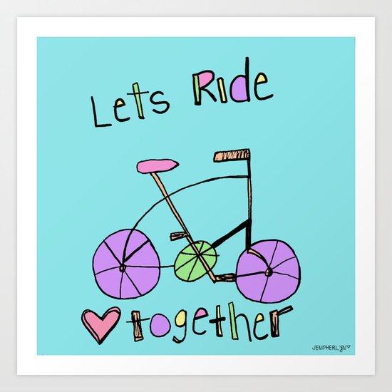 Lets RIDE together. Art Print