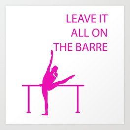 Leave It All On the Barre Art Print