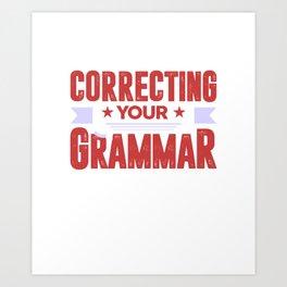 I'm Silently Correcting Your Grammar Funny Teacher Art Print