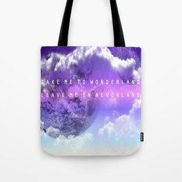 Take me to Wonderland leave me in Neverland Tote Bag