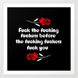 fuck the fucking fuckers funny sarcasm quote Art Print