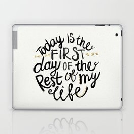 Today Is The First Day Of The Rest Of  Your Life Laptop & iPad Skin